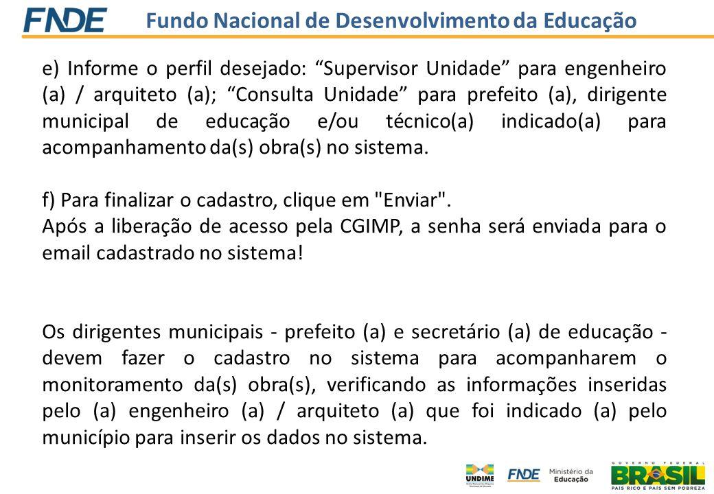 Fundo Nacional de Desenvolvimento da Educação e) Informe o perfil desejado: Supervisor Unidade para engenheiro (a) / arquiteto (a); Consulta Unidade p