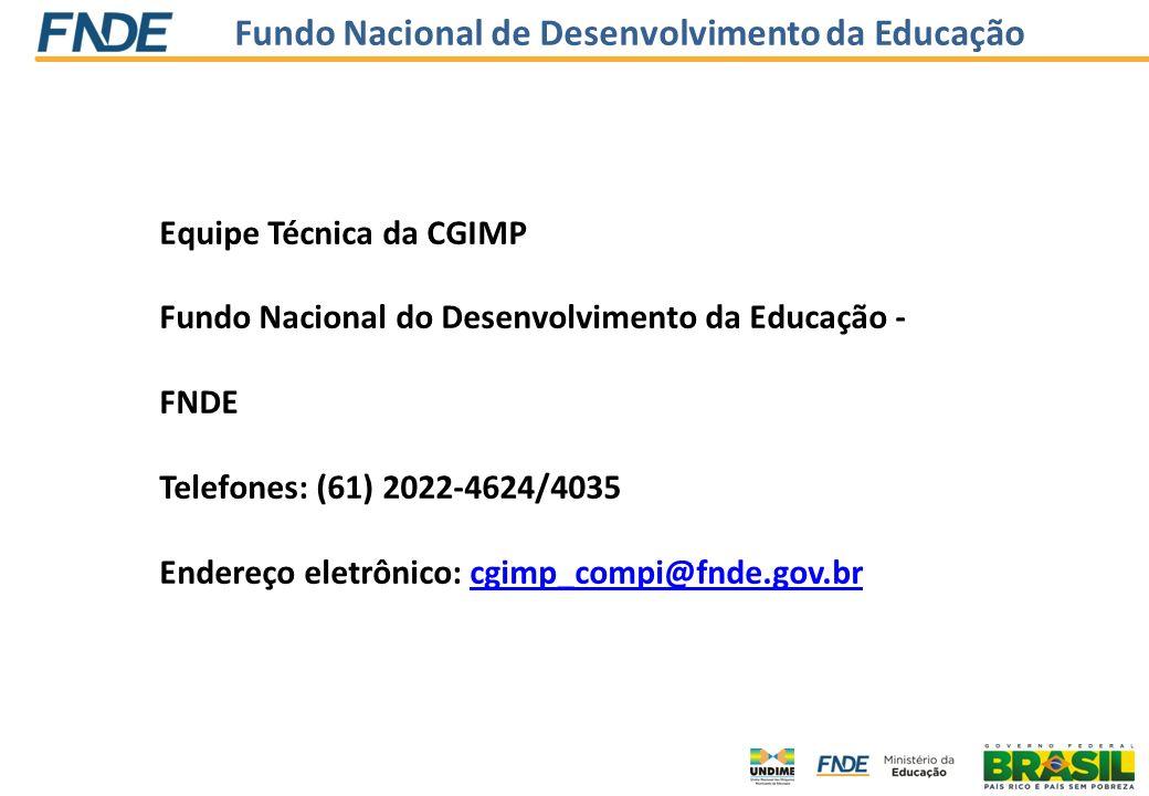 Fundo Nacional de Desenvolvimento da Educação Equipe Técnica da CGIMP Fundo Nacional do Desenvolvimento da Educação - FNDE Telefones: (61) 2022-4624/4