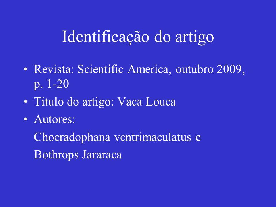 Identificação do artigo Revista: Scientific America, outubro 2009, p. 1-20 Titulo do artigo: Vaca Louca Autores: Choeradophana ventrimaculatus e Bothr