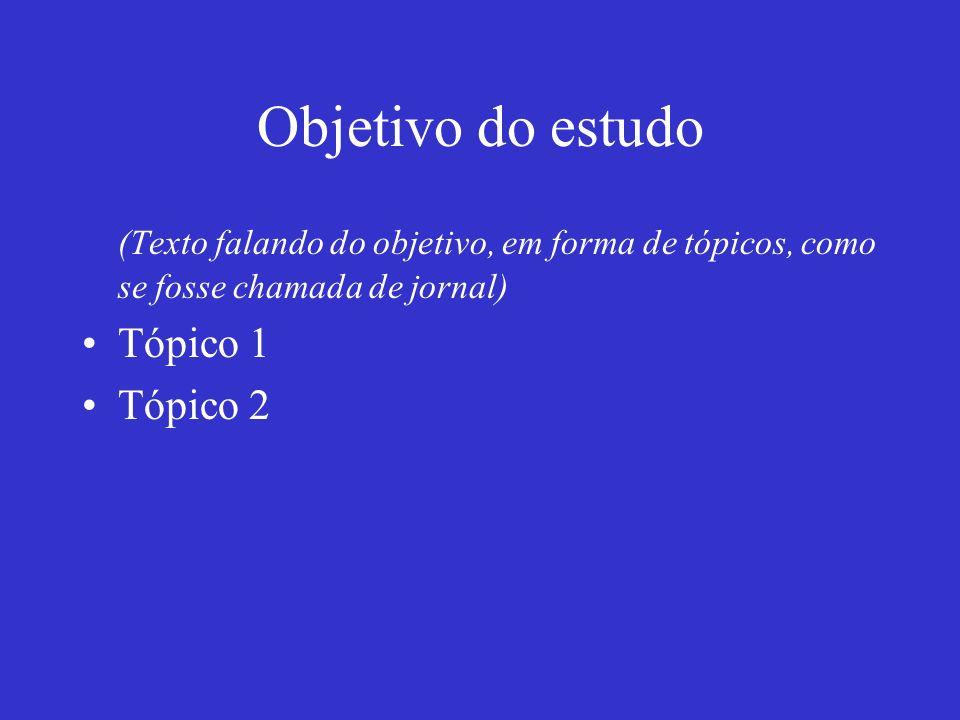Objetivo do estudo (Texto falando do objetivo, em forma de tópicos, como se fosse chamada de jornal) Tópico 1 Tópico 2