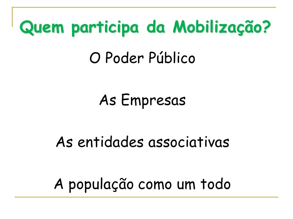 Quem participa da Mobilização? O Poder Público As Empresas As entidades associativas A população como um todo
