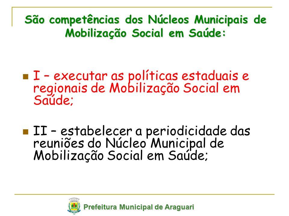 I – executar as políticas estaduais e regionais de Mobilização Social em Saúde; II – estabelecer a periodicidade das reuniões do Núcleo Municipal de M
