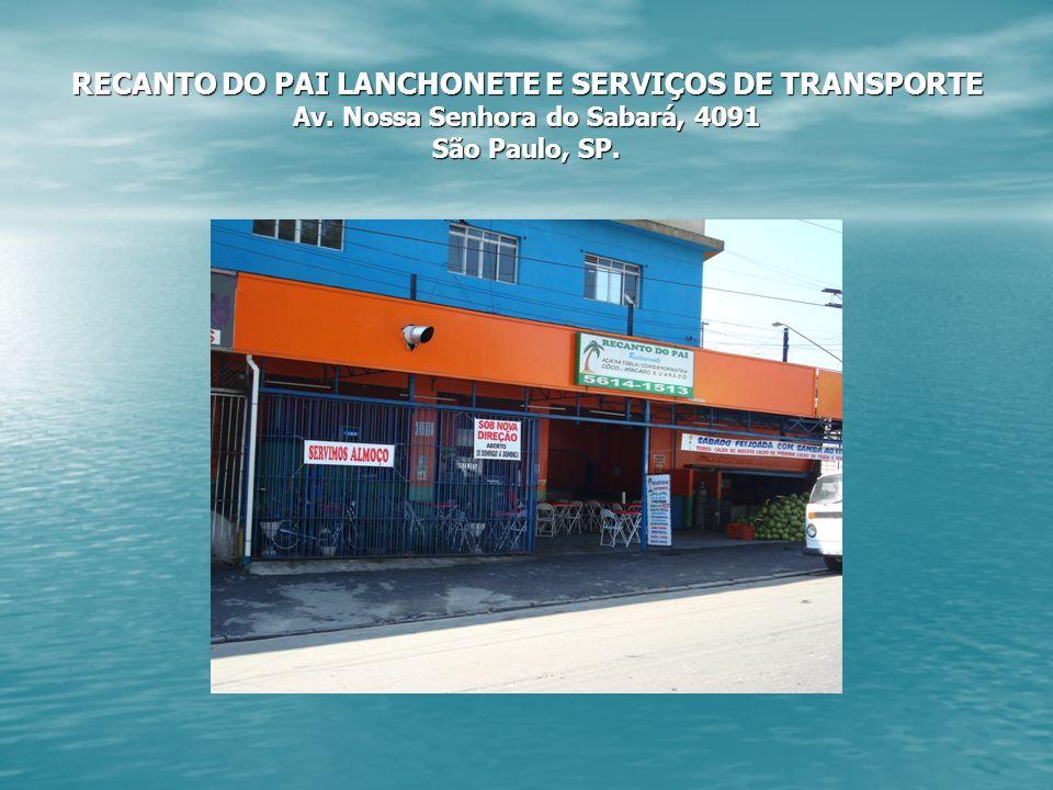 RECANTO DO PAI LANCHONETE E SERVIÇOS DE TRANSPORTE Av. Nossa Senhora do Sabará, 4091 São Paulo, SP.