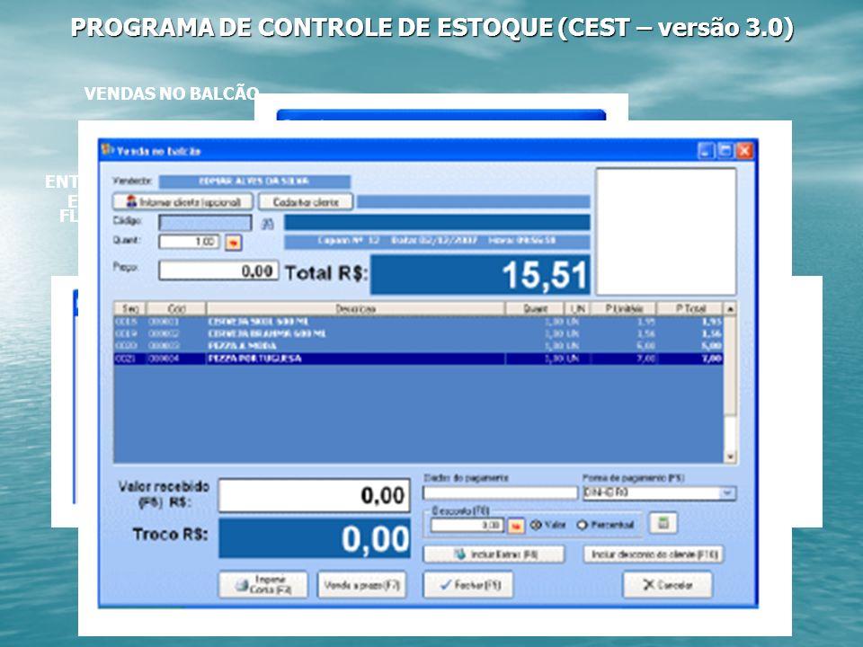 PROGRAMA DE CONTROLE DE ESTOQUE (CEST – versão 3.0) CADASTRO DE FORNECEDORESCADASTRO DE PRODUTOS ENTRADAS NO ESTOQUE FLUXO DE CAIXA VENDAS NO BALCÃO