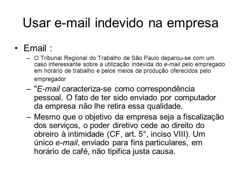 Usar e-mail indevido na empresa Email : –O Tribunal Regional do Trabalho de São Paulo deparou-se com um caso interessante sobre a utilização indevida