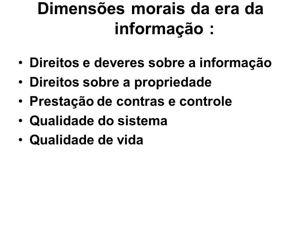 Dimensões morais da era da informação : Direitos e deveres sobre a informação Direitos sobre a propriedade Prestação de contras e controle Qualidade d