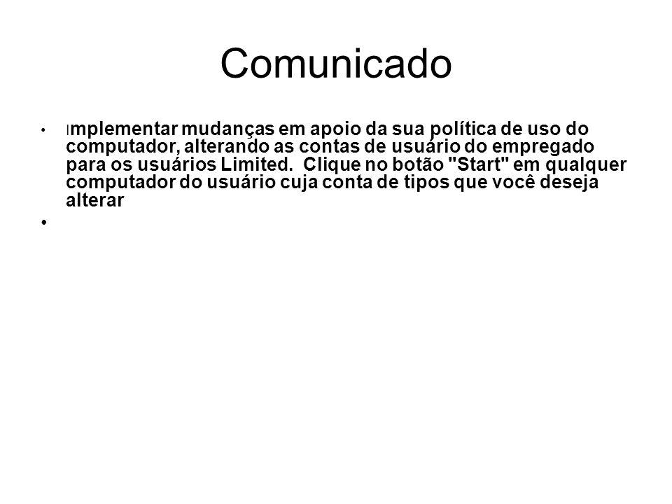 Comunicado I mplementar mudanças em apoio da sua política de uso do computador, alterando as contas de usuário do empregado para os usuários Limited.