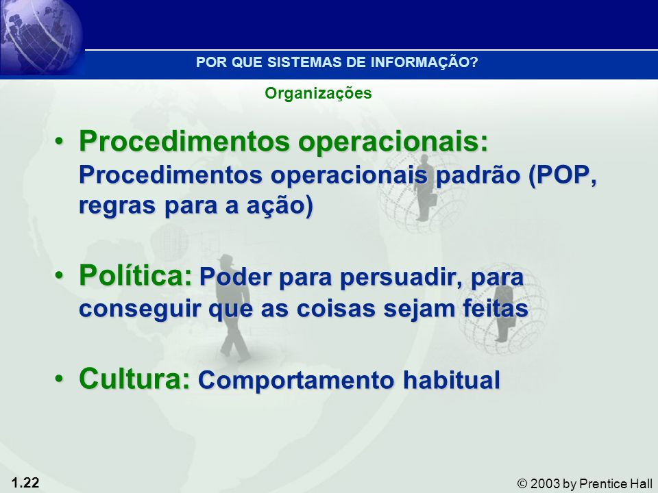 1.22 © 2003 by Prentice Hall Procedimentos operacionais: Procedimentos operacionais padrão (POP, regras para a ação)Procedimentos operacionais: Proced