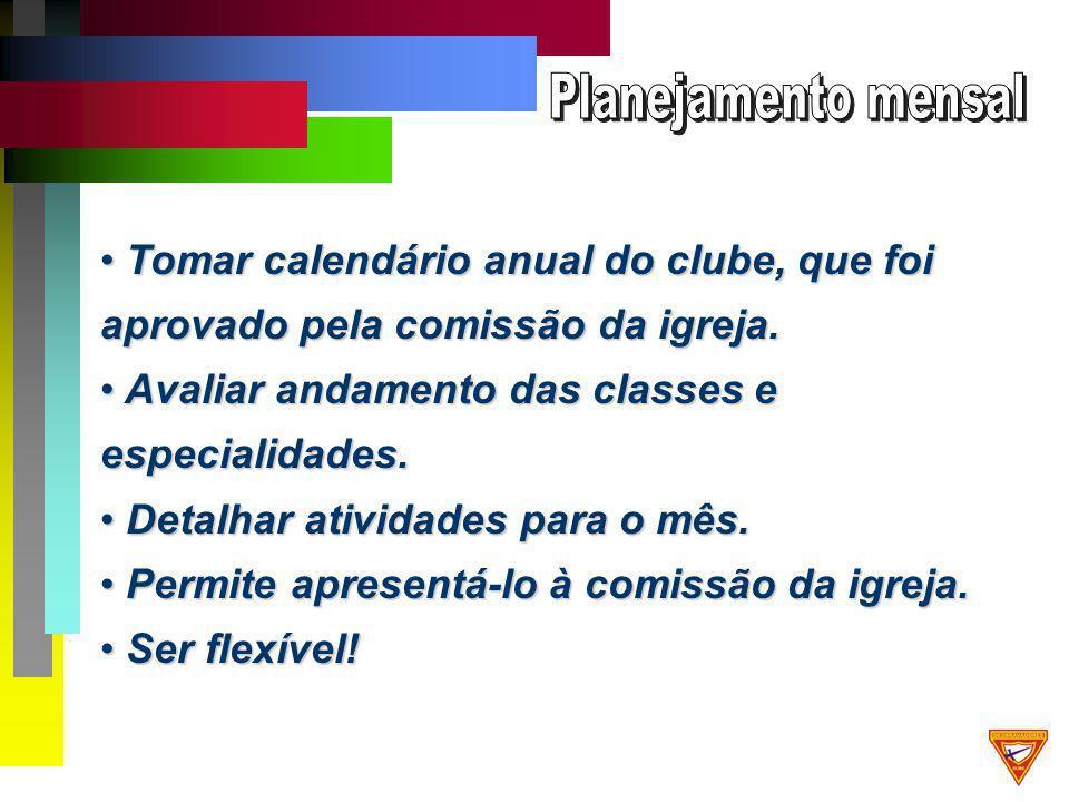 Tomar calendário anual do clube, que foi aprovado pela comissão da igreja.