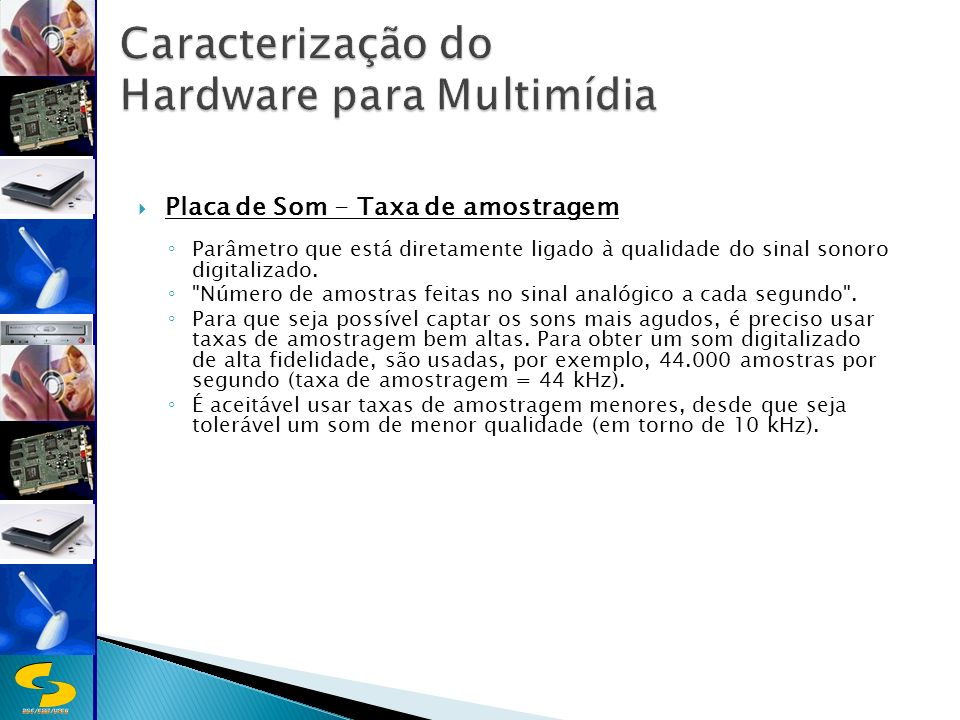 DSC/CEEI/UFCG Placa de Som - Taxa de amostragem Parâmetro que está diretamente ligado à qualidade do sinal sonoro digitalizado.
