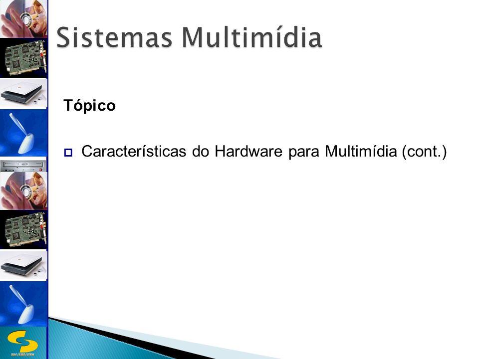 DSC/CEEI/UFCG Tópico Características do Hardware para Multimídia (cont.)