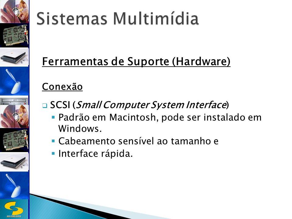 DSC/CEEI/UFCG Ferramentas de Suporte (Hardware) Conexão SCSI (Small Computer System Interface) Padrão em Macintosh, pode ser instalado em Windows.