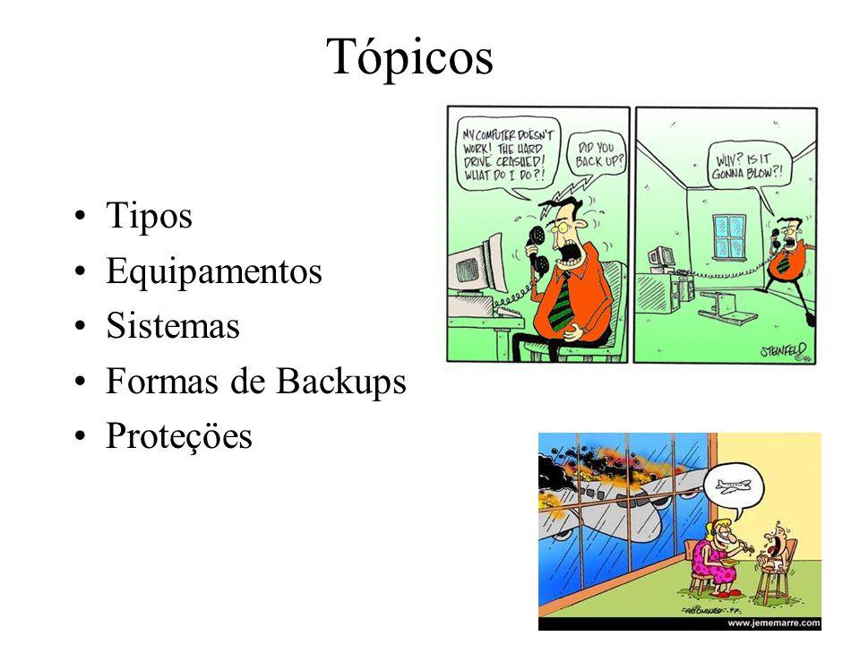 Tipos Equipamentos Sistemas Formas de Backups Proteçöes Tópicos