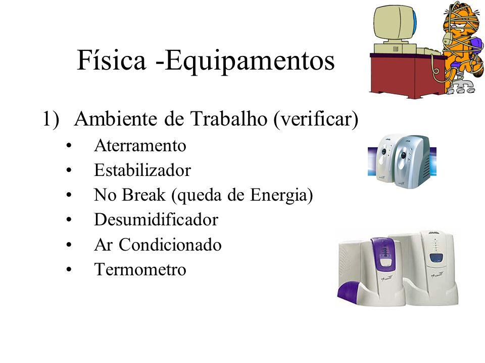 Física -Equipamentos 1)Ambiente de Trabalho (verificar) Aterramento Estabilizador No Break (queda de Energia) Desumidificador Ar Condicionado Termomet