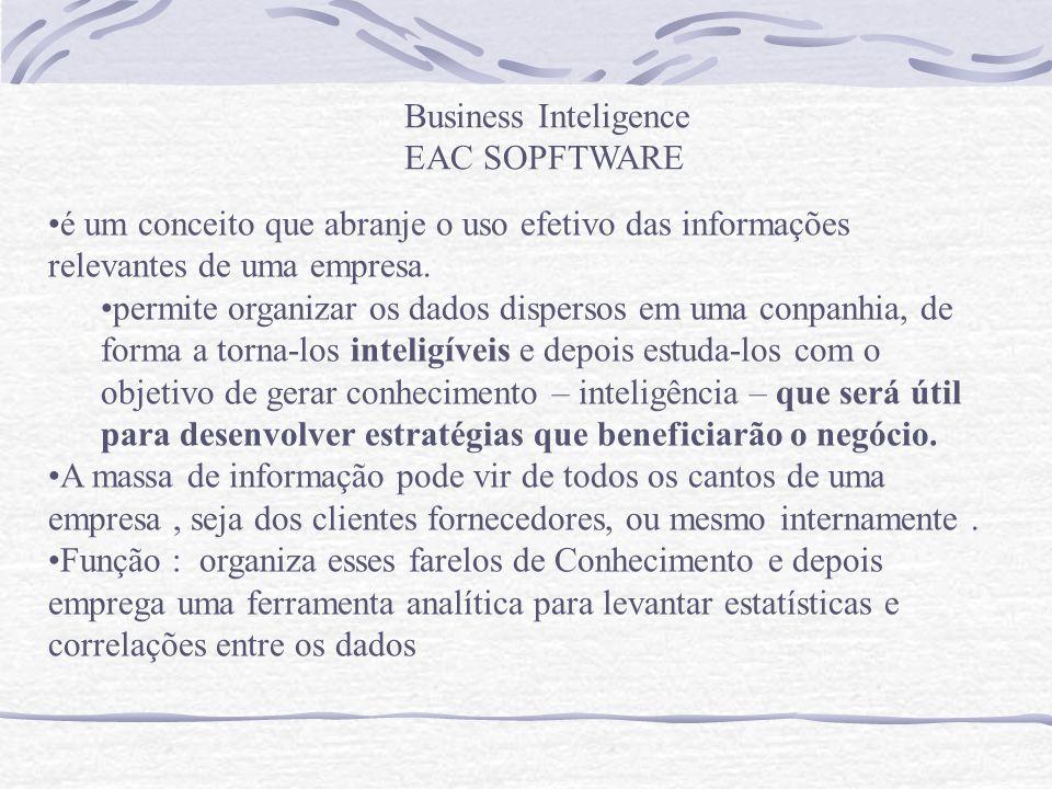 Business Inteligence EAC SOPFTWARE é um conceito que abranje o uso efetivo das informações relevantes de uma empresa. permite organizar os dados dispe