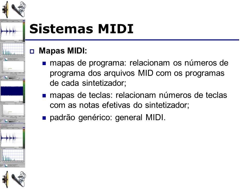 Sistemas MIDI Mapas MIDI: mapas de programa: relacionam os números de programa dos arquivos MID com os programas de cada sintetizador; mapas de teclas: relacionam números de teclas com as notas efetivas do sintetizador; padrão genérico: general MIDI.