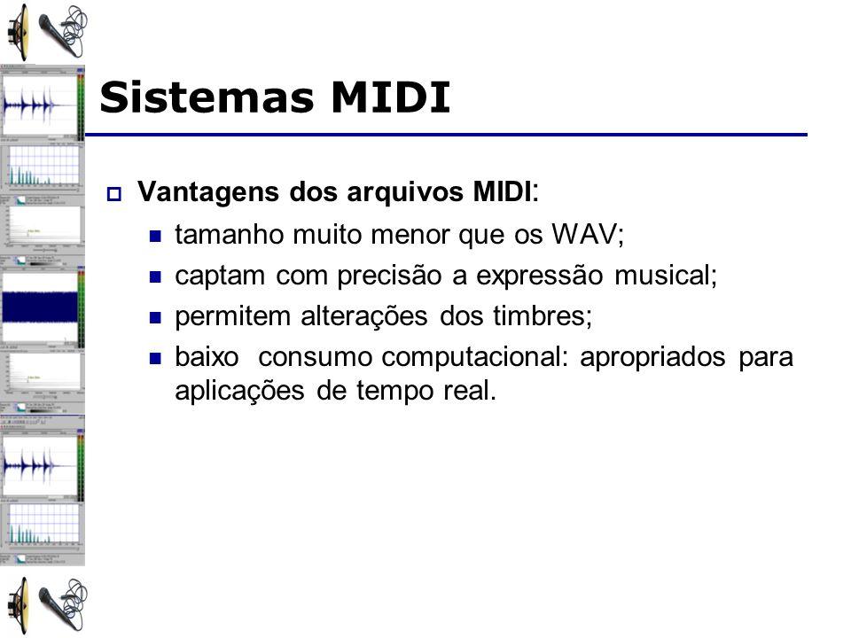 Sistemas MIDI Vantagens dos arquivos MIDI : tamanho muito menor que os WAV; captam com precisão a expressão musical; permitem alterações dos timbres; baixo consumo computacional: apropriados para aplicações de tempo real.