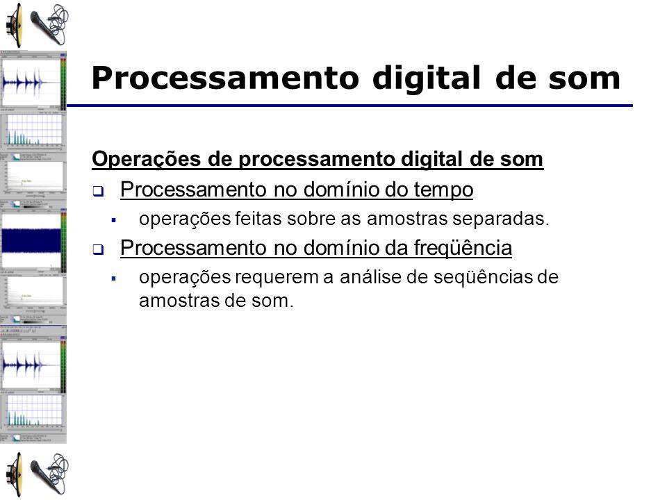 Processamento digital de som Operações de processamento digital de som Processamento no domínio do tempo operações feitas sobre as amostras separadas.