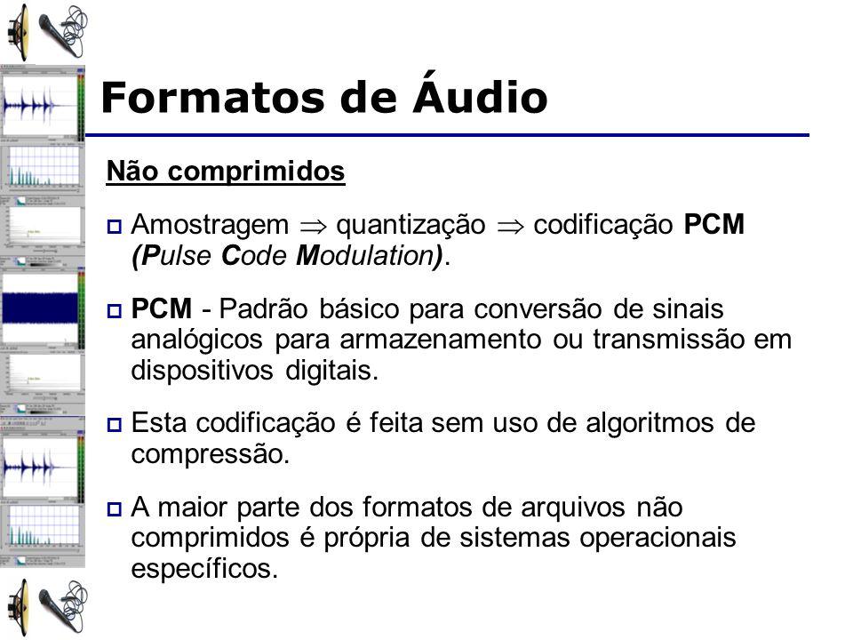 Formatos de Áudio Não comprimidos Amostragem quantização codificação PCM (Pulse Code Modulation).