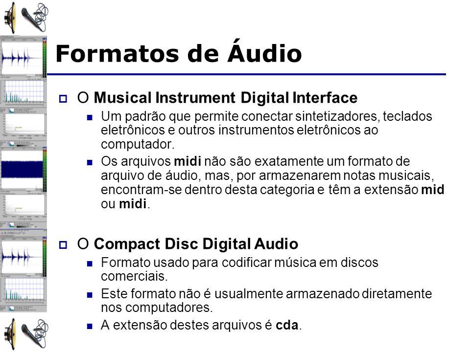 Formatos de Áudio O Musical Instrument Digital Interface Um padrão que permite conectar sintetizadores, teclados eletrônicos e outros instrumentos eletrônicos ao computador.