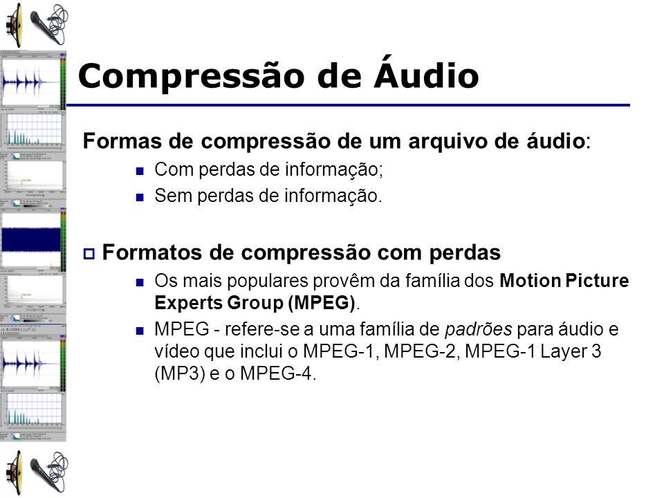 Compressão de Áudio Formas de compressão de um arquivo de áudio: Com perdas de informação; Sem perdas de informação.