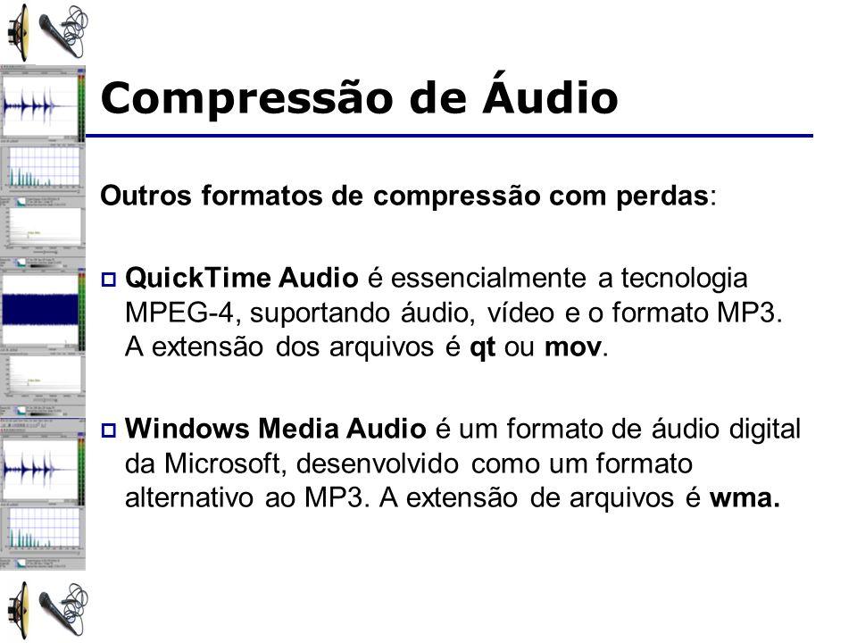 Outros formatos de compressão com perdas: QuickTime Audio é essencialmente a tecnologia MPEG-4, suportando áudio, vídeo e o formato MP3.