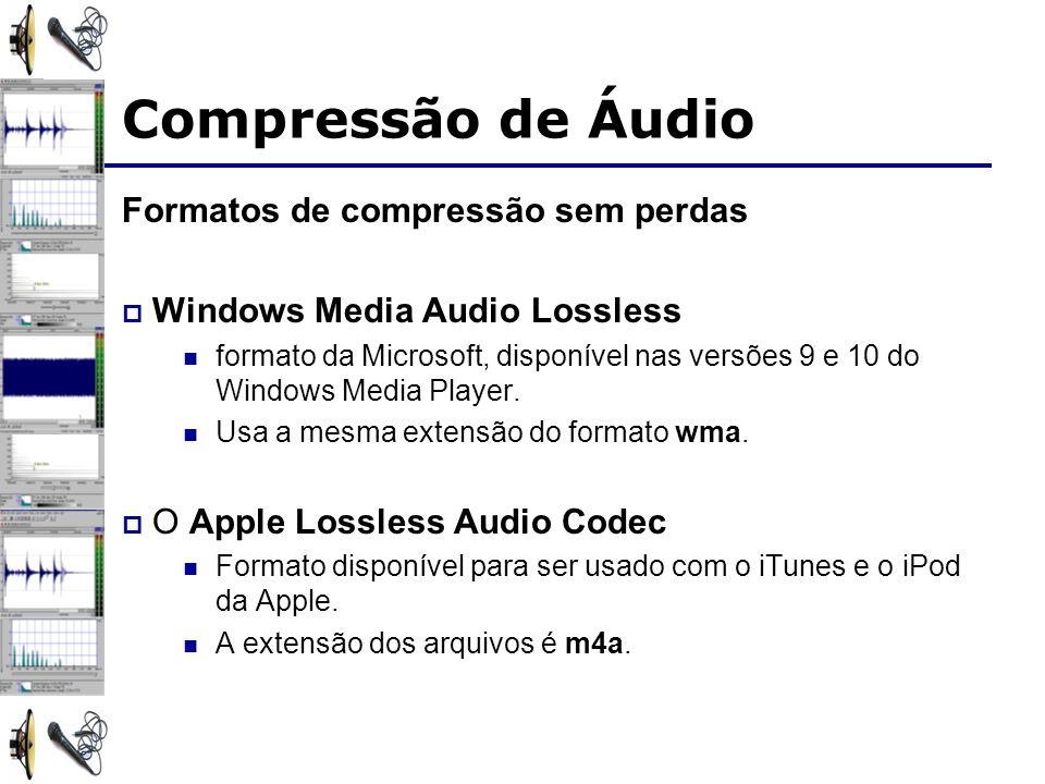 Formatos de compressão sem perdas Windows Media Audio Lossless formato da Microsoft, disponível nas versões 9 e 10 do Windows Media Player.
