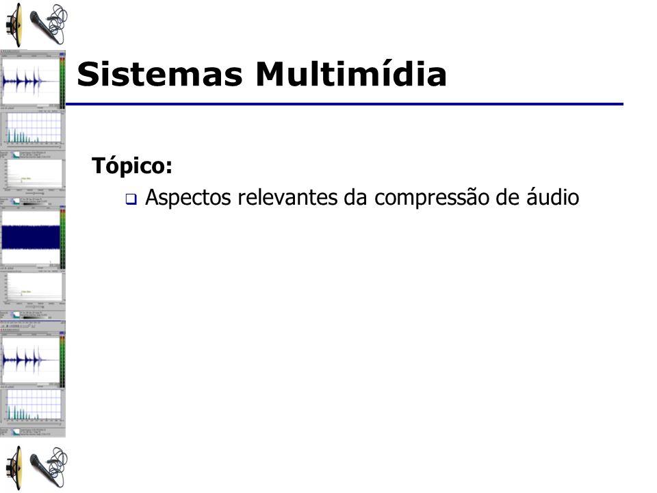 Tópico: Aspectos relevantes da compressão de áudio Sistemas Multimídia