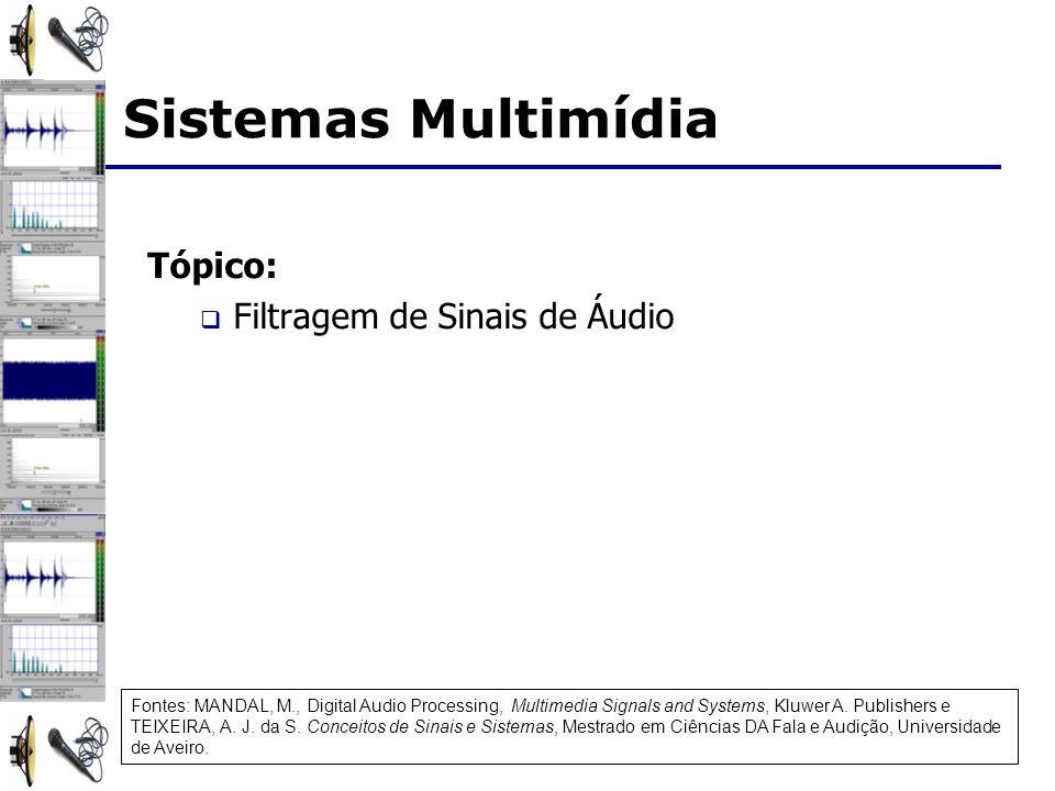 Tópico: Filtragem de Sinais de Áudio Sistemas Multimídia Fontes: MANDAL, M., Digital Audio Processing, Multimedia Signals and Systems, Kluwer A.