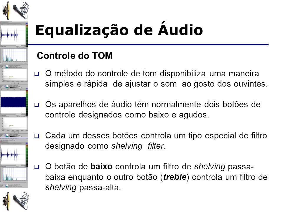 Controle do TOM O método do controle de tom disponibiliza uma maneira simples e rápida de ajustar o som ao gosto dos ouvintes.