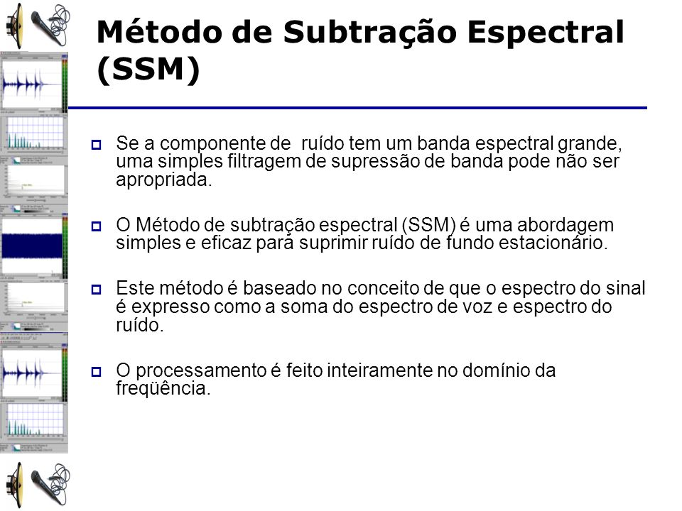 Se a componente de ruído tem um banda espectral grande, uma simples filtragem de supressão de banda pode não ser apropriada.