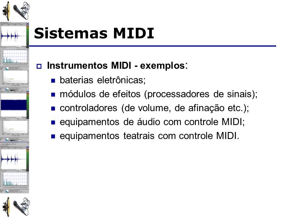 Sistemas MIDI Instrumentos MIDI - exemplos : baterias eletrônicas; módulos de efeitos (processadores de sinais); controladores (de volume, de afinação etc.); equipamentos de áudio com controle MIDI; equipamentos teatrais com controle MIDI.