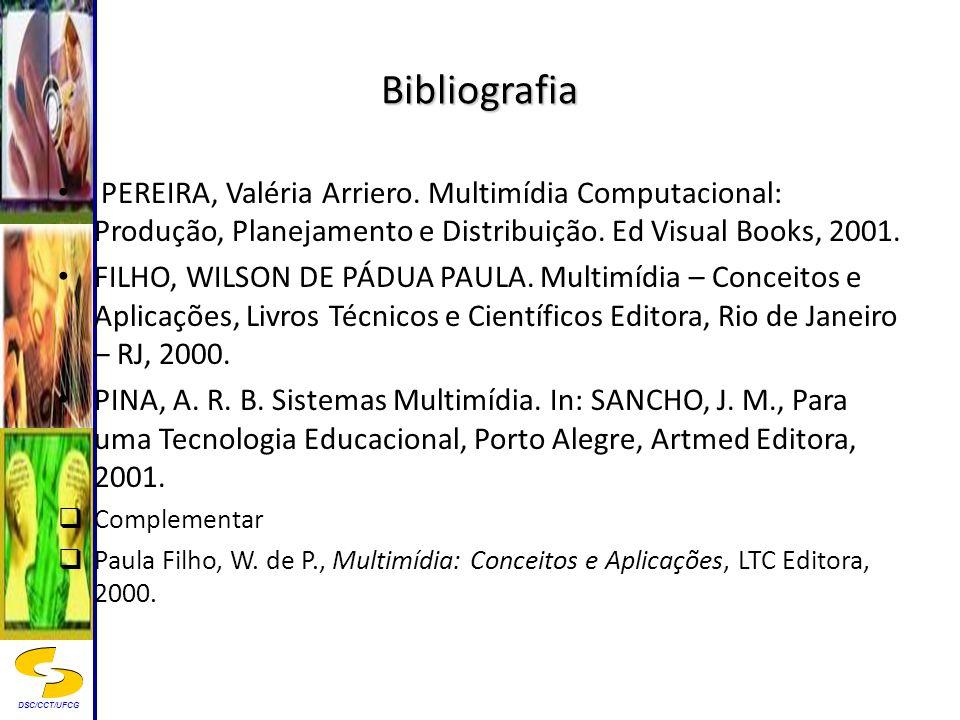 DSC/CCT/UFCG Bibliografia PEREIRA, Valéria Arriero. Multimídia Computacional: Produção, Planejamento e Distribuição. Ed Visual Books, 2001. FILHO, WIL