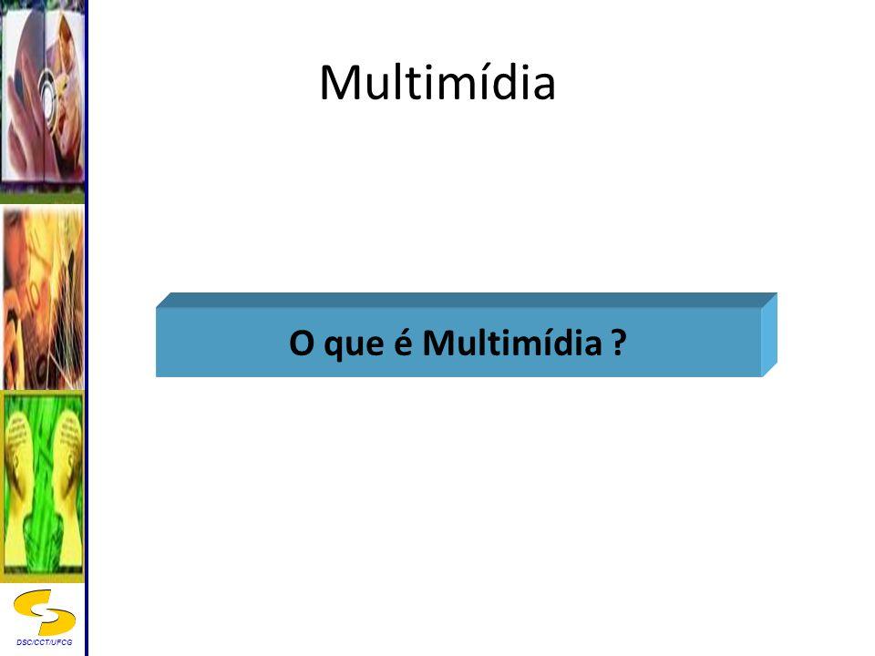 DSC/CCT/UFCG Multimídia O que é Multimídia ?