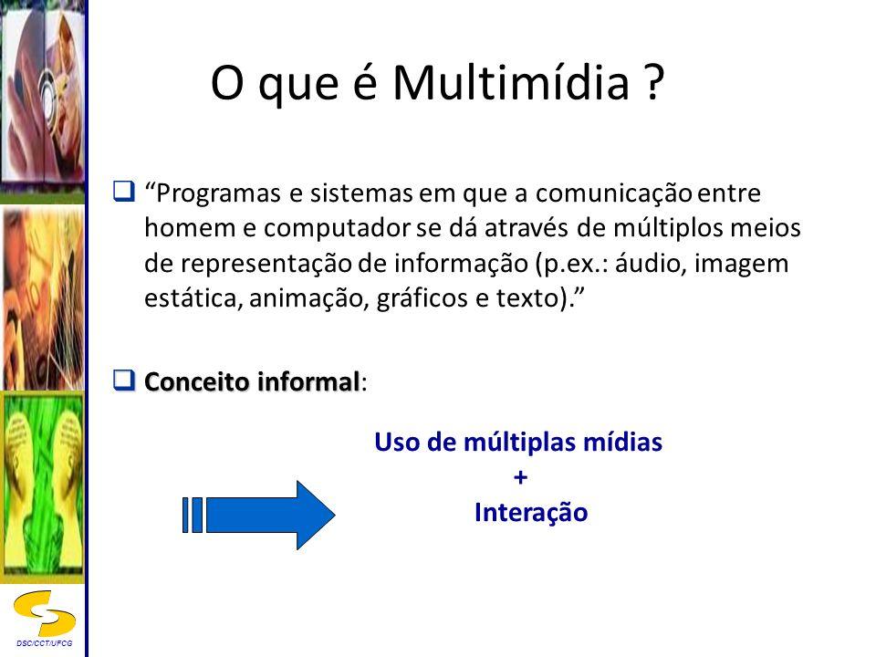 DSC/CCT/UFCG O que é Multimídia ? Programas e sistemas em que a comunicação entre homem e computador se dá através de múltiplos meios de representação