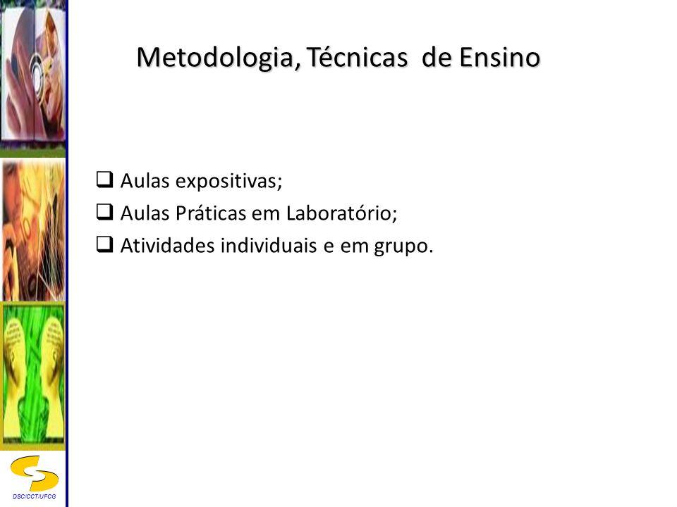 DSC/CCT/UFCG Metodologia, Técnicas de Ensino Aulas expositivas; Aulas Práticas em Laboratório; Atividades individuais e em grupo.