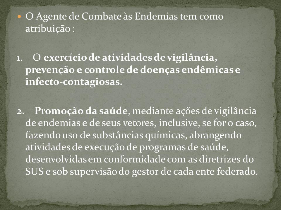 O Agente de Combate às Endemias tem como atribuição : 1. O exercício de atividades de vigilância, prevenção e controle de doenças endêmicas e infecto-