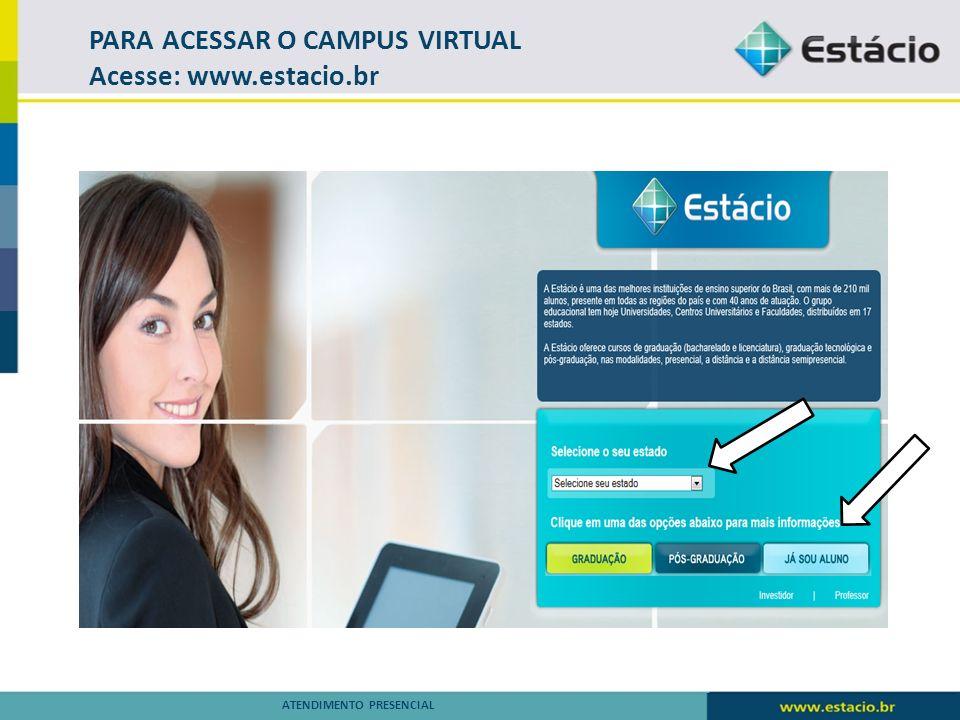 Preencher Estado – Instituição – Número de Matricula ATENDIMENTO PRESENCIAL O campus Virtual é um ambiente acadêmico via web, que o aluno poderá acessar de qualquer lugar onde tenha acesso a internet.