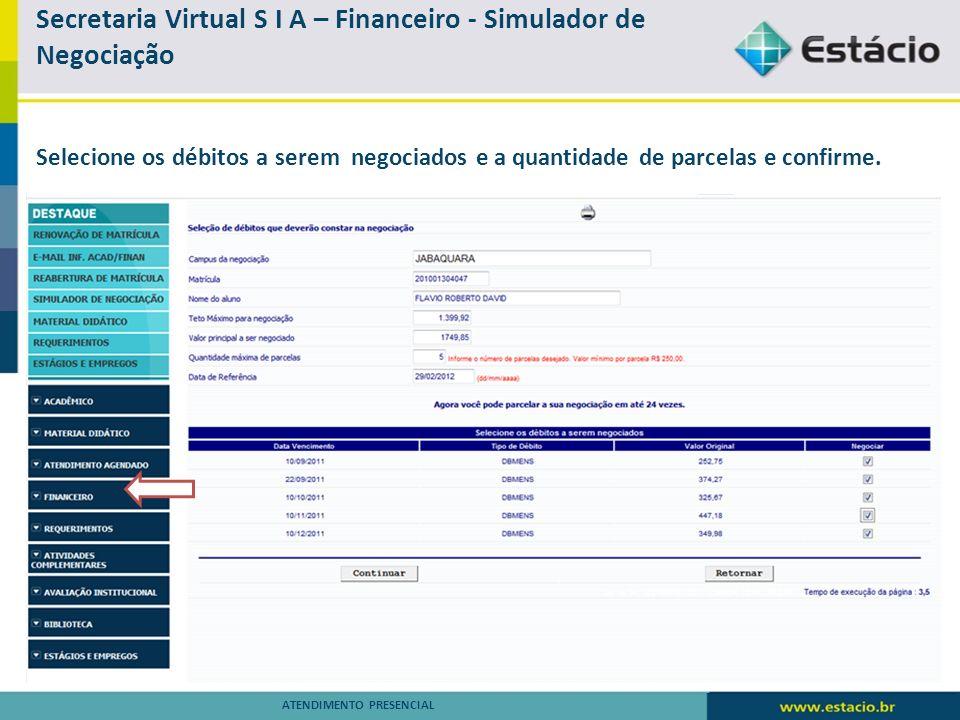 Secretaria Virtual S I A – Financeiro – Simulador de Negociação ATENDIMENTO PRESENCIAL O sistema irá montar a proposta a ser realizada, de acordo com as informações colocadas, para confirma a proposta, clique em confirmar.