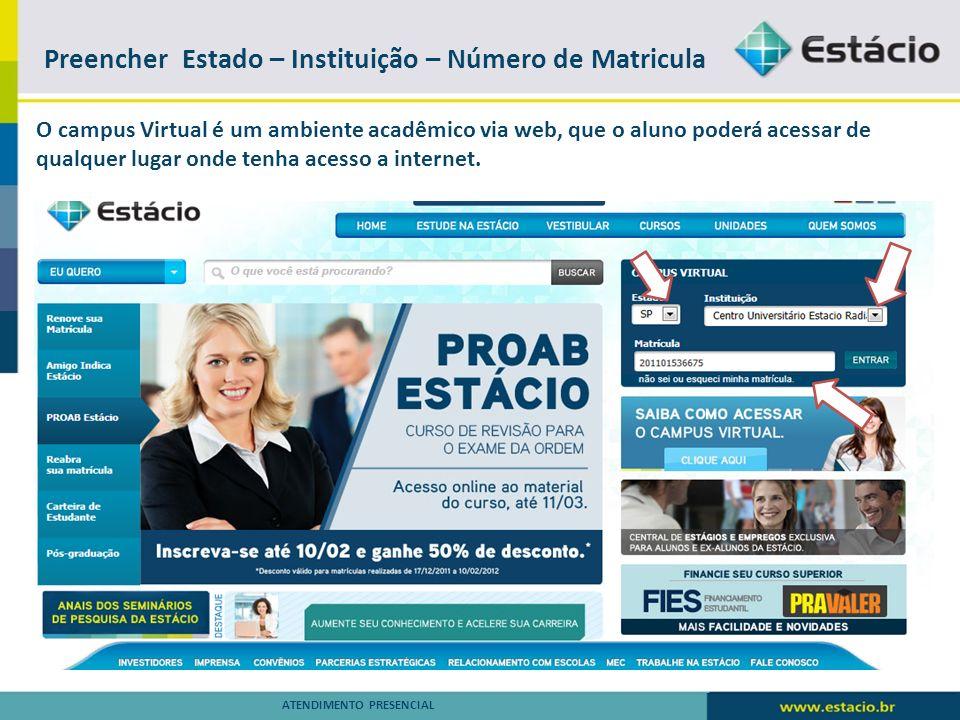 Acesso Campus Virtual - Senha ATENDIMENTO PRESENCIAL Digite sua senha, caso seja o seu primeiro acesso, acompanhe as instruções para criar a sua senha