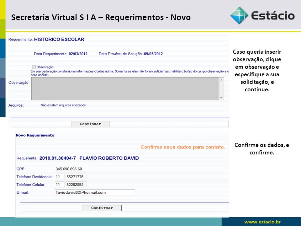 Secretaria Virtual S I A - Requerimentos Os requerimentos que necessitam de arquivo terá a opção Adicionar Arquivo.