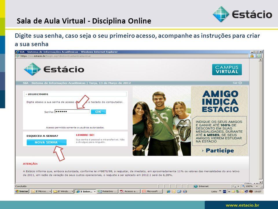 Sala de Aula Virtual - Disciplina Online Veja abaixo o passo-a-passo para acessar a sua disciplina online.