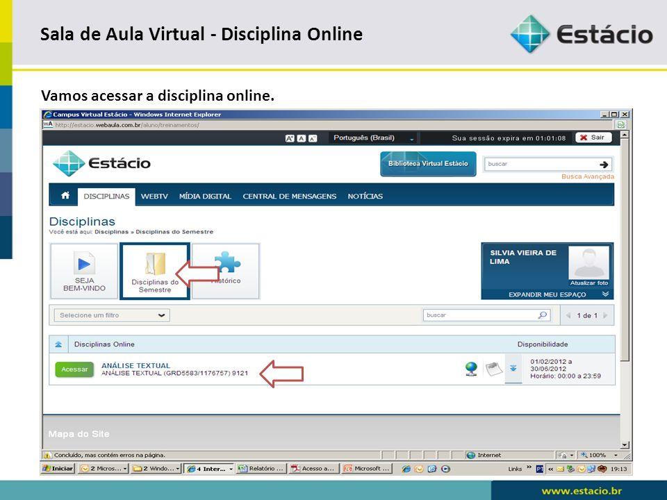 Sala de Aula Virtual - Disciplina Online Vamos iniciar a navegação de como estudar a disciplina online.