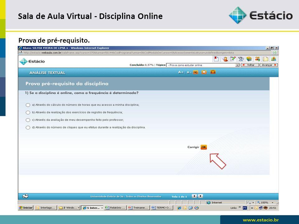 Sala de Aula Virtual - Disciplina Online Setas no campo superior da tela, iremos obter o tópico da próxima aula.