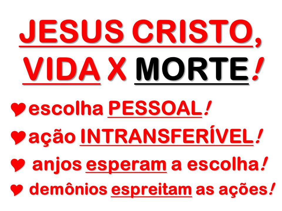 JESUS CRISTO, VIDA X MORTE! escolha PESSOAL! escolha PESSOAL! ação INTRANSFERÍVEL! ação INTRANSFERÍVEL! anjos esperam a escolha! anjos esperam a escol