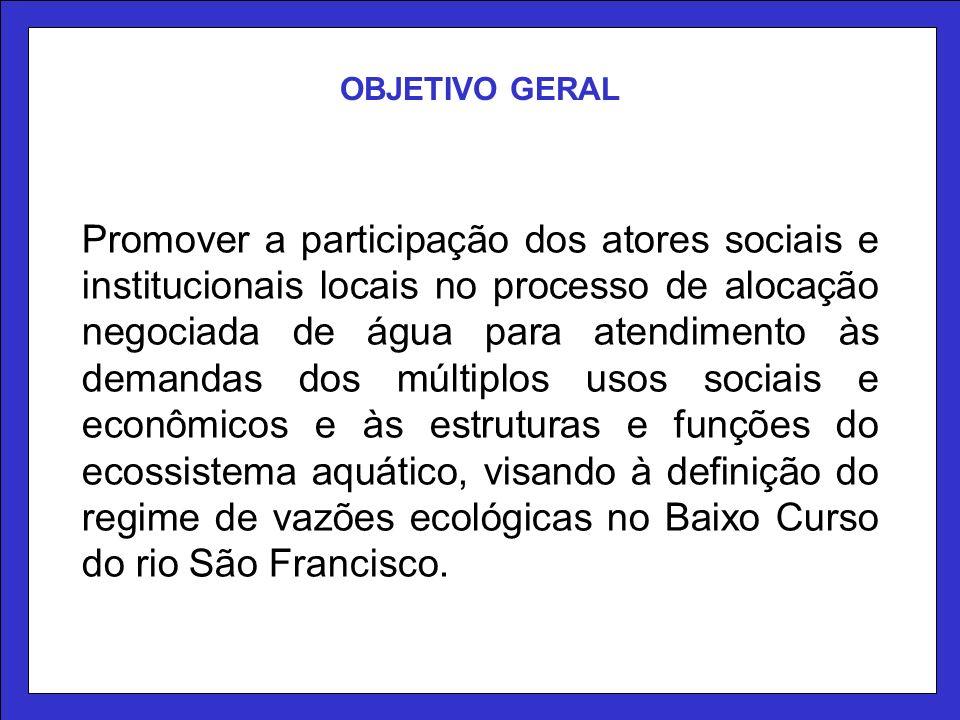 OBJETIVO GERAL Promover a participação dos atores sociais e institucionais locais no processo de alocação negociada de água para atendimento às demand