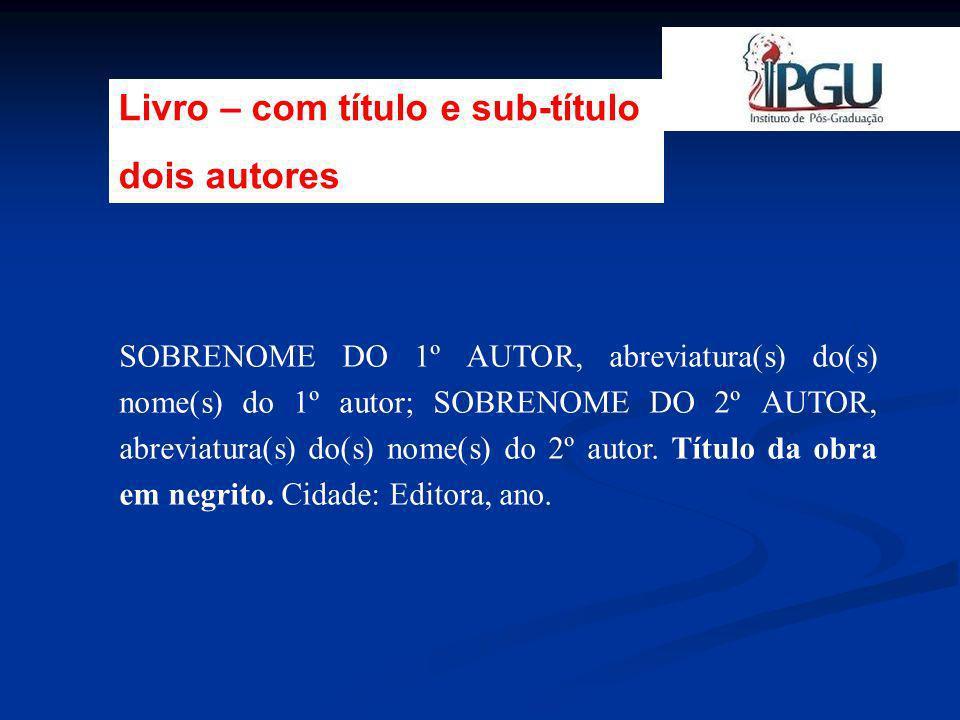 SOBRENOME DO 1º AUTOR, abreviatura(s) do(s) nome(s) do 1º autor; SOBRENOME DO 2º AUTOR, abreviatura(s) do(s) nome(s) do 2º autor; SOBRENOME DO 3º AUTOR, abreviatura(s) do(s) nome(s) do 3º autor.