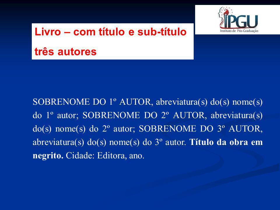 SOBRENOME DO 1º AUTOR, abreviatura(s) do(s) nome(s) do 1º autor.