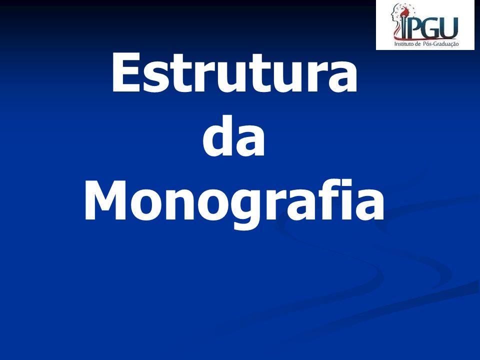 ESTRUTURA DA MONOGRAFIA CAPA FOLHA DE ROSTO FOLHA DE APROVAÇÃO DEDICATÓRIA - OPCIONAL AGRADECIMENTO - OPCIONAL EPÍGRAFE - OPCIONAL RESUMO ESTRANGEIRO LISTA DE ILUSTRAÇÕES - OPCIONAL LISTA DE TABELAS – OPCIONAL LISTA DE ABREVIATURAS E SIGLAS- OPCIONAL SUMÁRIO PRÉ TEXTUAIS