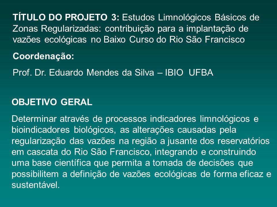 TÍTULO DO PROJETO 3: Estudos Limnológicos Básicos de Zonas Regularizadas: contribuição para a implantação de vazões ecológicas no Baixo Curso do Rio São Francisco Coordenação: Prof.